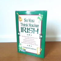 So You Think You're Irish by Margaret Kelleher, hardcover book of questions and answers on Celtic heritage and Irish miscellanea