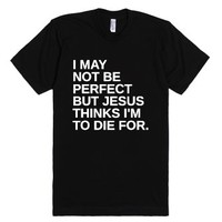 I May Not Be Perfect-Unisex Black T-Shirt