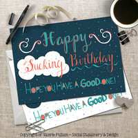 Birthday Greeting Card - Funny B-Day Card - Happy Fucking Birthday - Hope you have a good one - 5X7 Folding Card - Adult, potty mouth humor