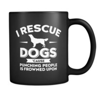 I Rescue Dogs Cause Punching People Is Frowned Upon Mug