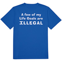 Life Goals Illegal Tee