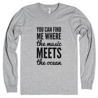 You Can Find Me Where The Music Meets The Ocean Long Sleeve T-shirt...