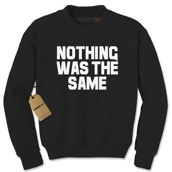 Nothing Was The Same Adult Crewneck Sweatshirt