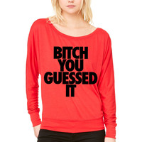 Bitch You Guesed it WOMEN'S FLOWY LONG SLEEVE OFF SHOULDER TEE