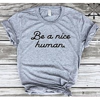 Be A Nice Human T-Shirt Graphic Casual Style Crewneck Be A Good Human Tee Good Person Stop Bullying Shirt Clothing Drop Ship