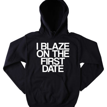 Blazed Hoodie I Blaze On The First Date Slogan Funny Stoner Weed Marijuana Mary Jane High Blazing Dope Tumblr Sweatshirt