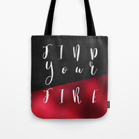 Find Your Fire #motivation #quotes Tote Bag by jbjart