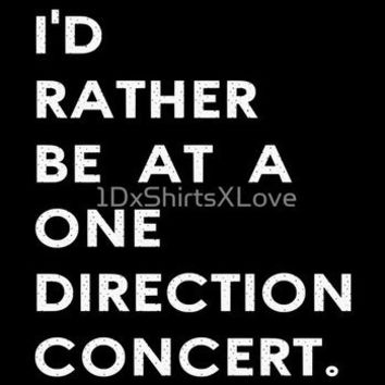 I'd rather be at a one direction concert.