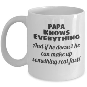 Papa Mug - 11 OZ Porcelain White Coffee Tea Cup - PAPA Knows Everything And if he doesn't he can make up something real fast! - Unique Christmas Gifts for Men & Husband! Father's Day (Papa Mug)