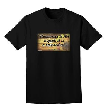 Happiness Is Not A Goal Adult Dark T-Shirt by TooLoud