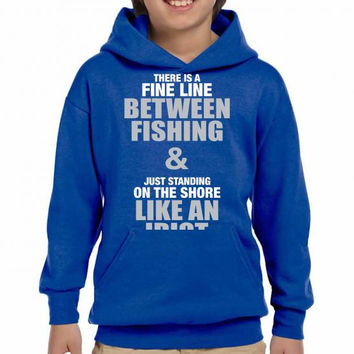 There Is Fine Line Between Fishing And Just Standing On Shore Like An Idiot Youth Hoodie