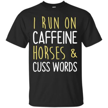 i run on caffeine, horses & cuss words T-Shirt