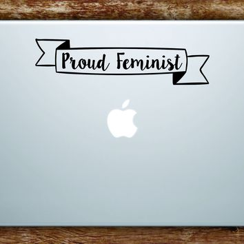 Proud Feminist Laptop Apple Macbook Car Quote Wall Decal Sticker Art Vinyl Feminism Girl Woman Women Power Beautiful Inspirational
