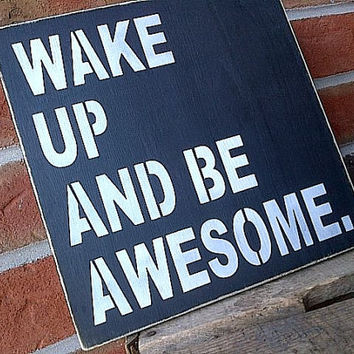 Wake Up and be Awesome.....  Inspirational wooden sign