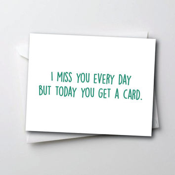 Funny I Miss You Card - I Miss You Everyday But Today You Get A Card