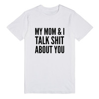 MY MOM AND I TALK SHIT ABOUT YOU T-SHIRT VALUE IDE02211833