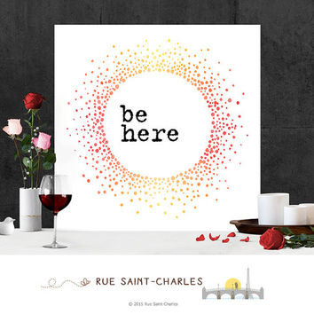 printable art be here motivational quote positive affirmation art print for home decor wall art zen art prints instant download art print