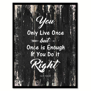 You only live once but once is enough if you do it right Mae West Motivational Quote Saying Canvas Print with Picture Frame Home Decor Wall Art