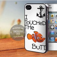 Finding Nemo I Touched The Butt Quote case for iPhone 5,5s,5c,4,4s,6,6+/iPod 4th 5th/Samsung Galaxy S3,S4,S5/Note 2,3/HTC One/LG Nexus