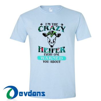 I'm The Crazy Heifer Every One T Shirt Women And Men Size S To 3XL