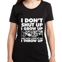 I Dont Shut Up I Grow Up I Throw Up Women Tshirt
