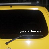 got starbucks? Funny decal sticker Brand New!