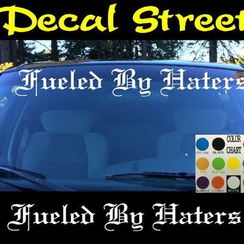 Fueled By Haters Windshield Visor Die Cut Vinyl Decal Sticker Diesel Old English Lettering