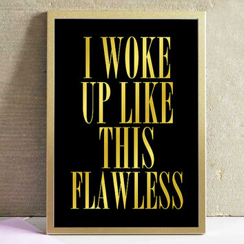 Inspirational Print I Woke Up Like This Flawless Beyonce Typography Faux Gold Black And White Print Minimalist Home Decor Wall Art Poster