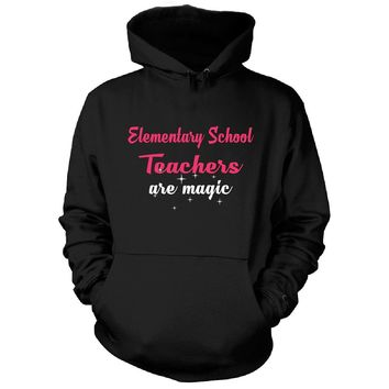 Elementary School Teachers Are Magic. Awesome Gift - Hoodie