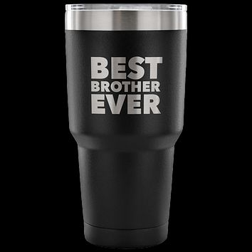Best Brother Ever Tumbler Great Gifts for Brothers Funny Double Wall Vacuum Insulated Hot & Cold Travel Cup 30oz BPA Free