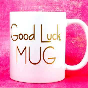 GOOD LUCK MUG COFFEE MUG