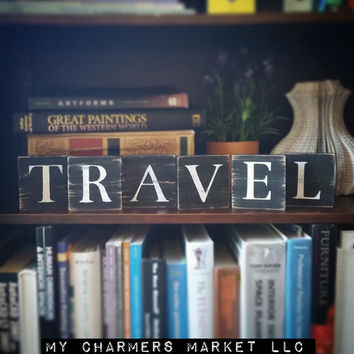 Travel Sign, Travel Art,Travel Tile Letters, Travel Wall Decor, Wooden Letter Blocks, Wood Letter Tiles, Shabby Chic Sign Set, Gift Idea