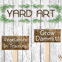 Garden Signs on a Stake, Yard Art, Grow Dammit, Vegetables in Training, Garden Stakes, Garden Art, Label Plants and Herbs, Made To Order