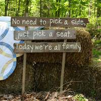 "Rustic Wooden Wedding Sign - ""No Need To Pick A Side, Just Pick A Seat. Today We're All Family."""