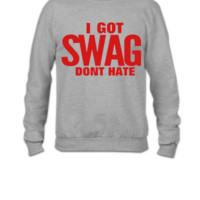 I GOT SWAG DON'T HATE - Crewneck Sweatshirt