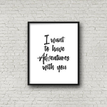 Boyfriend Gift, i want to have adventures with you, BFF Gift, Gift For Him, Funny Poster, Funny Saying, Birthday Gift, lovely words