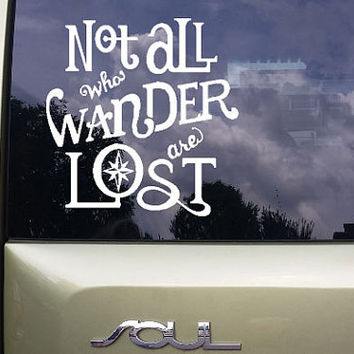 Not All Who Wander Are Lost Vinyl Decal Quotes Inspiration Sayings Travel Car Decal Macbook Sticker Phone Sticker Item# DCL163