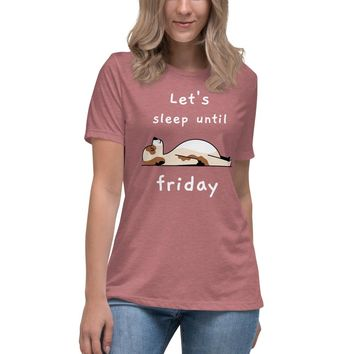 Let's Sleep Until Friday Women's Relaxed T-Shirt