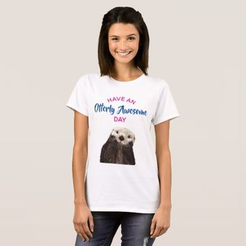 Have an Otterly Awesome Day Cute Otter Photo T-Shirt