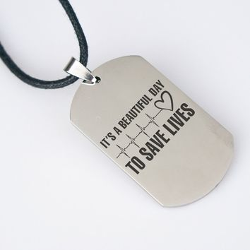 It's A Beautiful Day To Save Lives Dog Tag Necklace