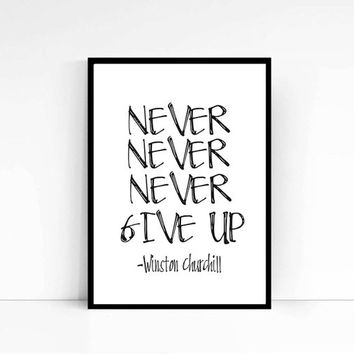 Winston Churchill Quote, Never give up Quote Print, Printable Wall Art Motivational Art Print Printable Motivational Poster Typography Print