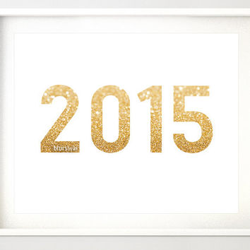 "10x8"" & 7x5""- Gold 2015 printable art ""2015"" gold glitter typography quote print, holiday wall decor, new year printable, gold word -gp190"