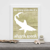 Shark Week Art Funny Humorous Print - Live Every Week Like it's Shark Week -- Grey Blue Beige Tan - 8x10 Fathers Day