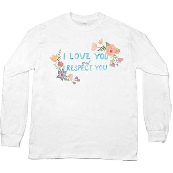 I Love You and I Respect You -- Unisex Long-Sleeve