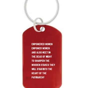 Empowered Women Empower Women And Also Meet in the Dead of Night to Sharpen the Wooden Stakes They Will Stab Into the Heart of the Patriarchy Dog Tag Keychain in Red with Silver Lettering