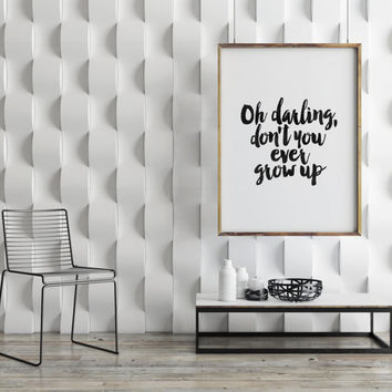 TAYLOR SWIFT QUOTE,Oh Darling Don't You Ever Grow Up.Taylor Swift 1989,Inspirational Art,Gift Idea For Husband,Gift For Her,Wall Hanging