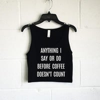 Anything I Say Or Do Before Coffee Doesn't Count Crop Tank