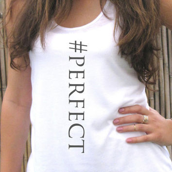PERFECT tank top shirt, womens tee T shirt, Screenprint for women