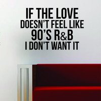 If the Love 90s R&B Quote Wall Decal Sticker Vinyl Art Words Decor Inspirational Funny Music Cute