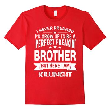 Perfect Freakin' Brother Here I Am Killin' It Family Shirt